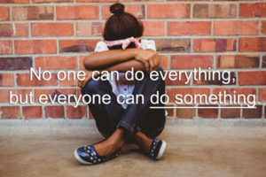 no one can do everything but everyone can do something